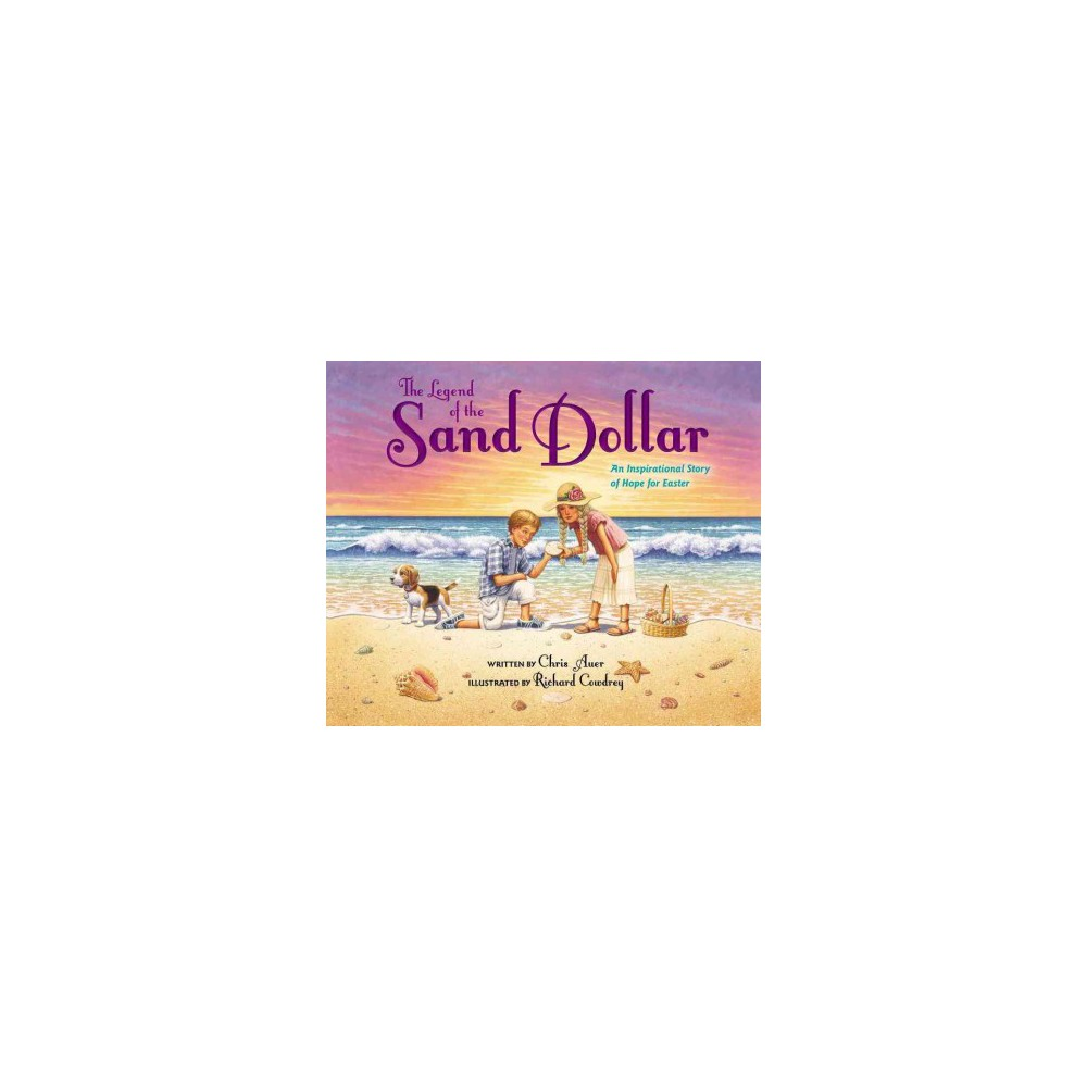 Legend of the Sand Dollar : An Inspirational Story of Hope for Easter (School And Library) (Chris Auer)