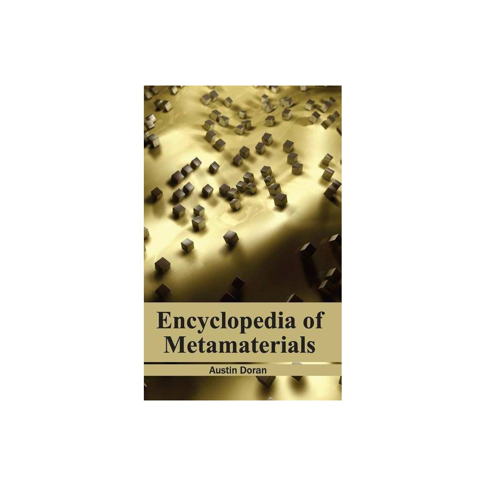 Encyclopedia of Metamaterials - (Hardcover) This book consists of an intensive analysis of the theory, properties and the technological applications of metamaterials for the development of new devices like invisibility cloaks, absorbers and concentrators of EM waves, etc. The electromagnetic metamaterials affect EM waves and regulate the surrounding electromagnetic field by changing their permeability characteristics. It is this feature which enables the creation of electromagnetic wave scattering surfaces which utilize metamaterials. This book discusses various aspects related to metamaterials and will be beneficial for both students and experts interested in this field