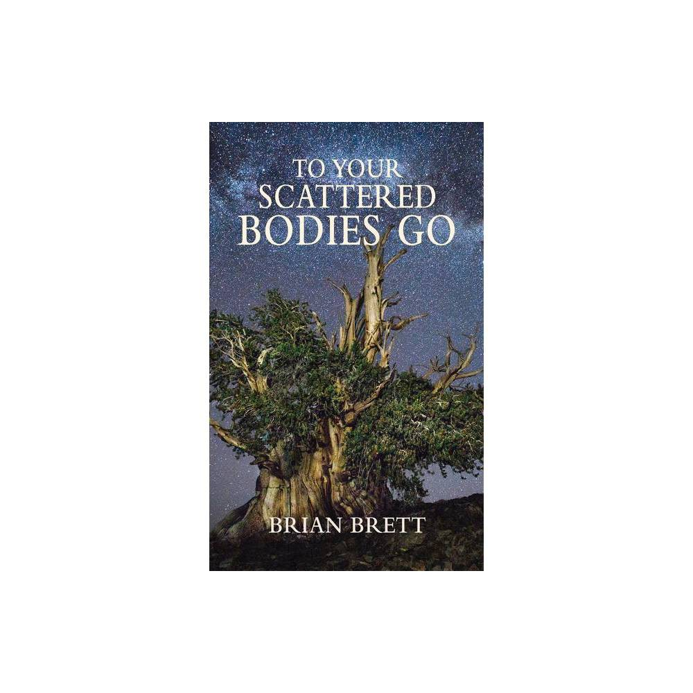 To Your Scattered Bodies Go By Brian Brett Paperback