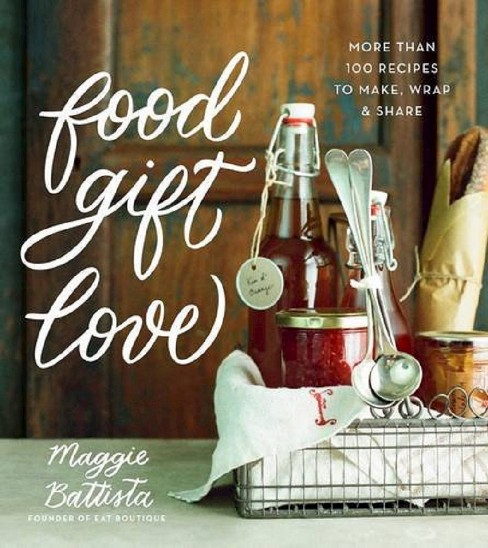 Food Gift Love : More Than 100 Recipes to Make, Wrap, & Share (Hardcover) (Maggie Battista) - image 1 of 1