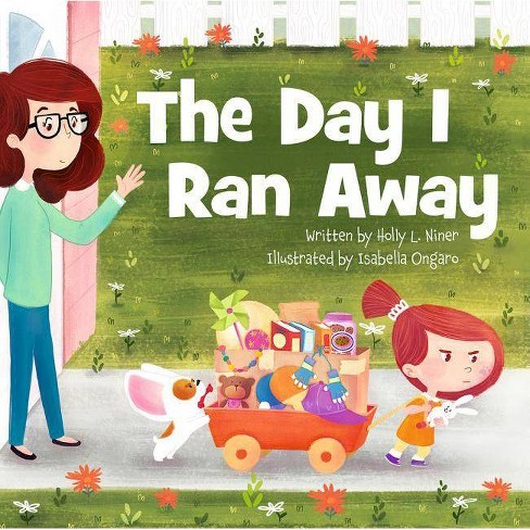 The Day I Ran Away - by  Holly L Niner (Hardcover) - image 1 of 1