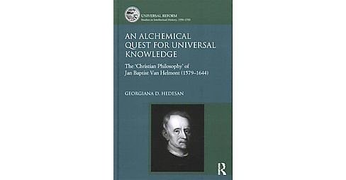 Alchemical Quest for Universal Knowledge : The 'Christian Philosophy' of Jan Baptist Van Helmont - image 1 of 1