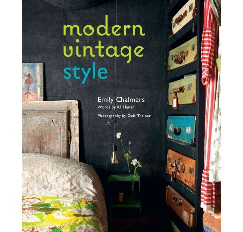Modern Vintage Style (Hardcover) (Emily Chalmers & Ali Hanan) - image 1 of 1