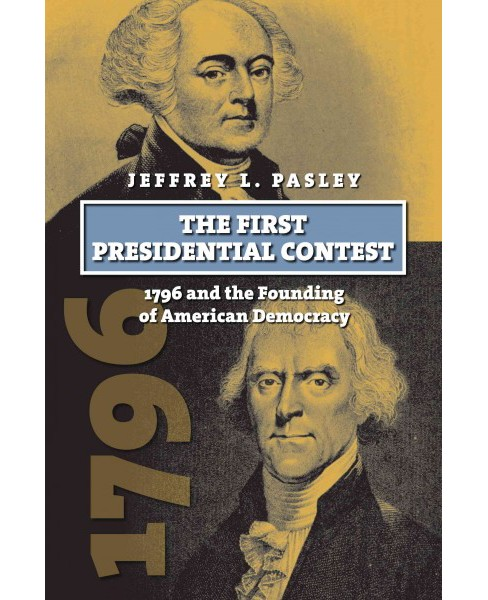 First Presidential Contest : 1796 and the Founding of American Democracy (Reprint) (Paperback) (Jeffrey - image 1 of 1