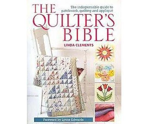 Quilter's Bible : The Indispensable Guide to Patchwork, Quilting and Applique (Paperback) (Linda - image 1 of 1