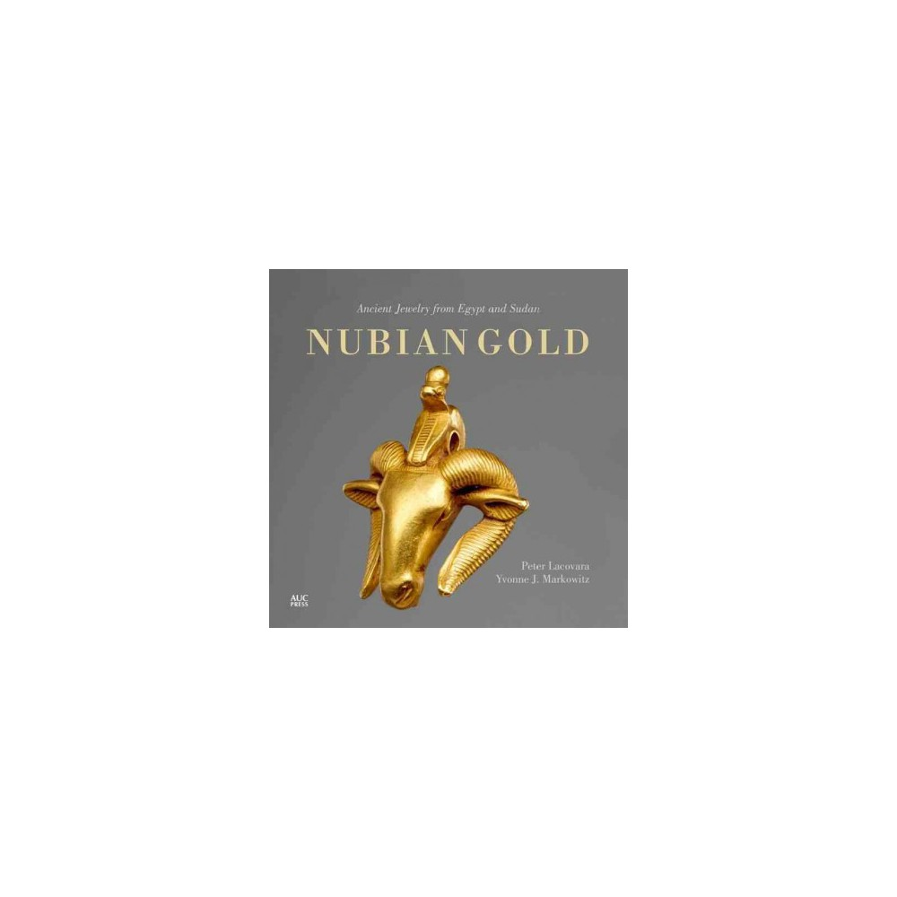 Nubian Gold : Ancient Jewelry from Egypt and Sudan - (Hardcover)