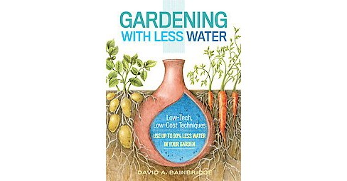 Gardening With Less Water : Low-Tech, Low-Cost Techniques: Use Up to 90% Less Water in Your Garden - image 1 of 1