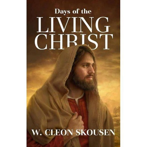 Days of the Living Christ - by  Cleon W Skousen (Hardcover) - image 1 of 1