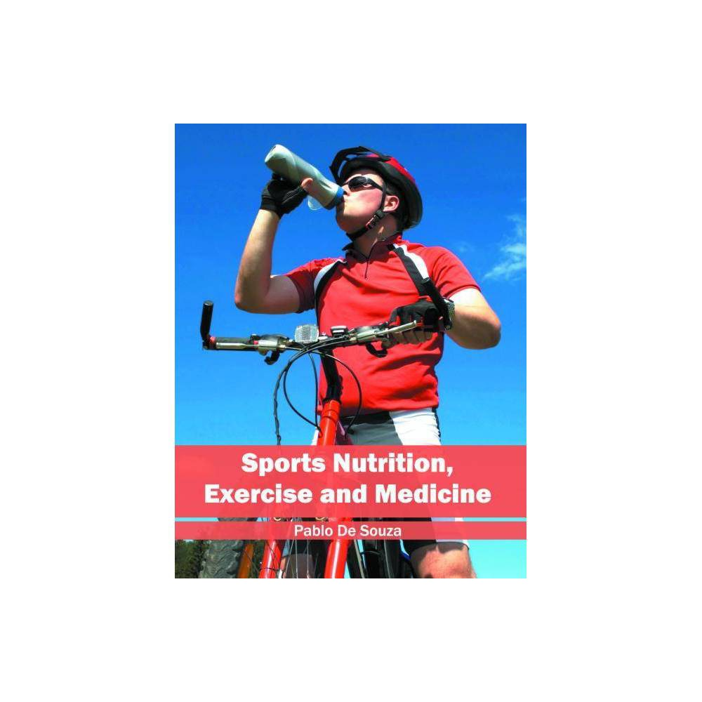 Sports Nutrition, Exercise and Medicine - (Hardcover)