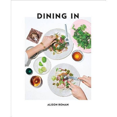 Dining in - by  Alison Roman (Hardcover)