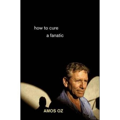How to Cure a Fanatic - by  Amos Oz (Paperback)