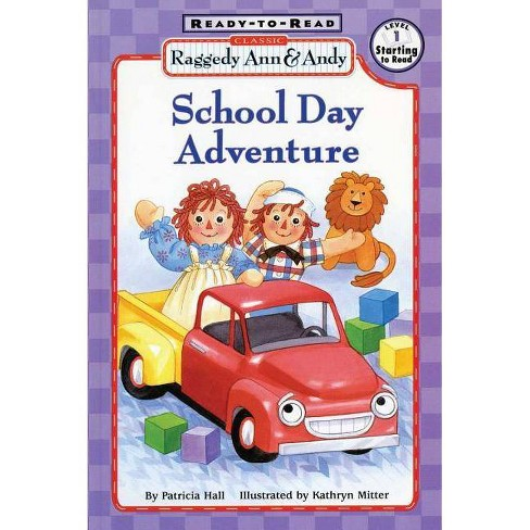 School Day Adventure - (Classic Raggedy Ann & Andy (Paperback)) by  Patricia Hall (Paperback) - image 1 of 1