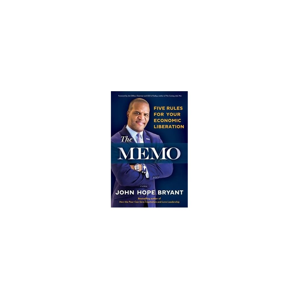 Memo : Five Rules for Your Economic Liberation - by John Hope Bryant (Hardcover)