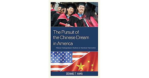Pursuit of the Chinese Dream in America : Chinese Undergraduate Students at American Universities - image 1 of 1