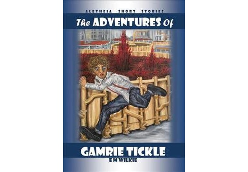 Adventures of Gamrie Tickle -  (Aletheia Short Stories) by E. M. Wilkie (Paperback) - image 1 of 1