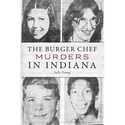The Burger Chef Murders in Indiana - by Julie Young (Paperback)