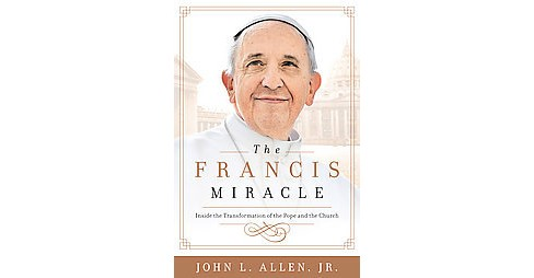 Francis Miracle : Inside the Transformation of the Pope and the Church (Hardcover) (John L. Allen) - image 1 of 1