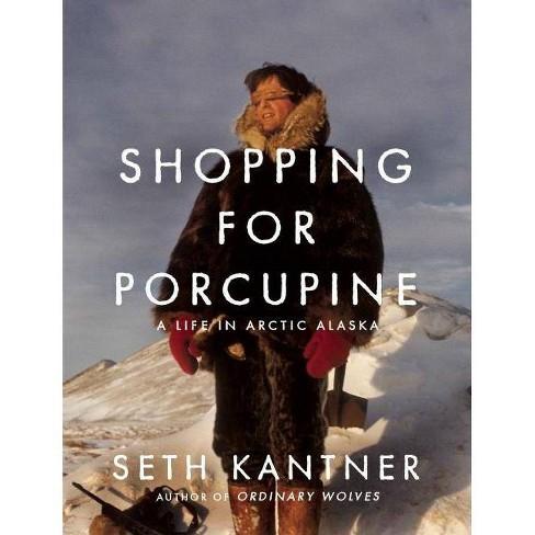 Shopping for Porcupine - by  Seth Kantner (Paperback) - image 1 of 1