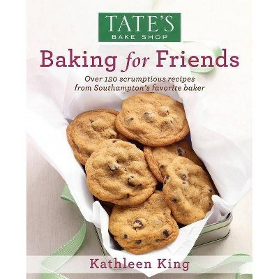 Tate's Bake Shop: Baking for Friends - by Kathleen King (Hardcover)