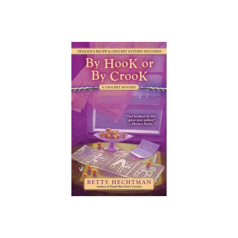 By Hook Or By Crook Crochet Mysteries By Betty Hechtman Paperback