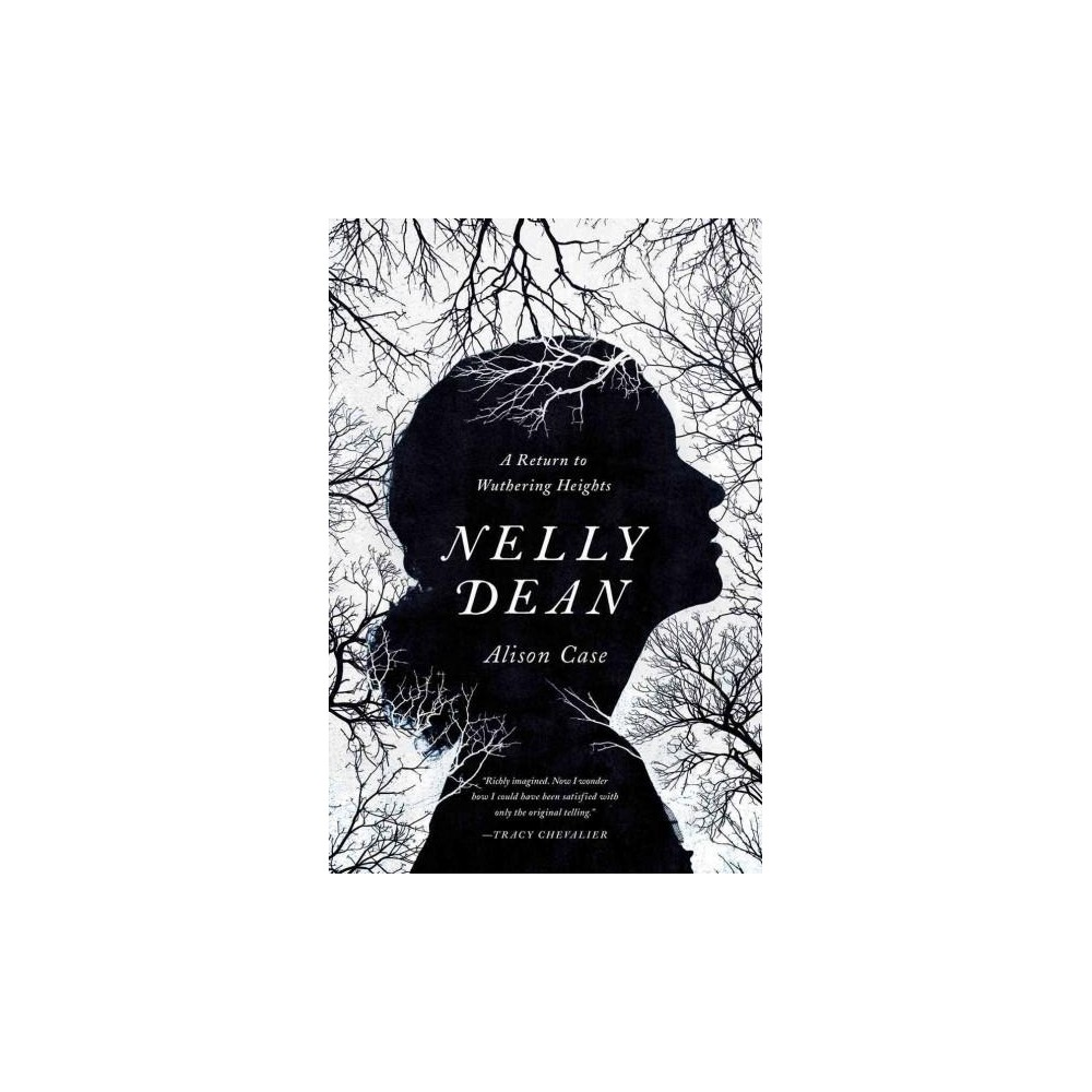 Nelly Dean : A Return to Wuthering Heights (Hardcover) (Alison Case)