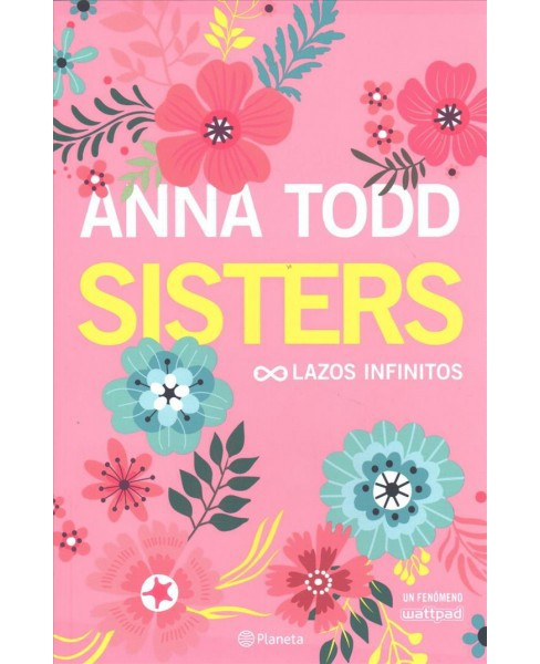 Sisters / The Spring Girls : Lazos infinitos -  by Anna Todd (Paperback) - image 1 of 1