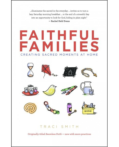Faithful Families : Creating Sacred Moments at Home (Paperback) (Traci Smith) - image 1 of 1