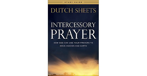 Intercessory Prayer : How God Can Use Your Prayers to Move Heaven and Earth (Study Guide) (Paperback) - image 1 of 1