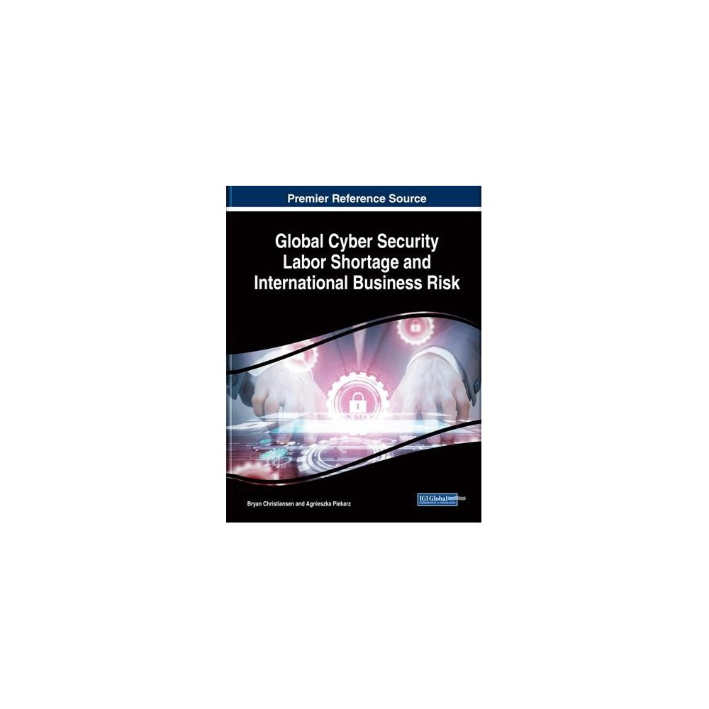 Global Cyber Security Labor Shortage and International Business Risk - (Hardcover)