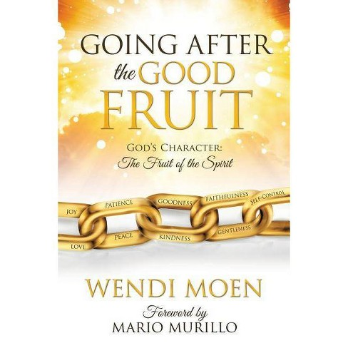 Going After the Good Fruit - by  Wendi Moen (Paperback) - image 1 of 1