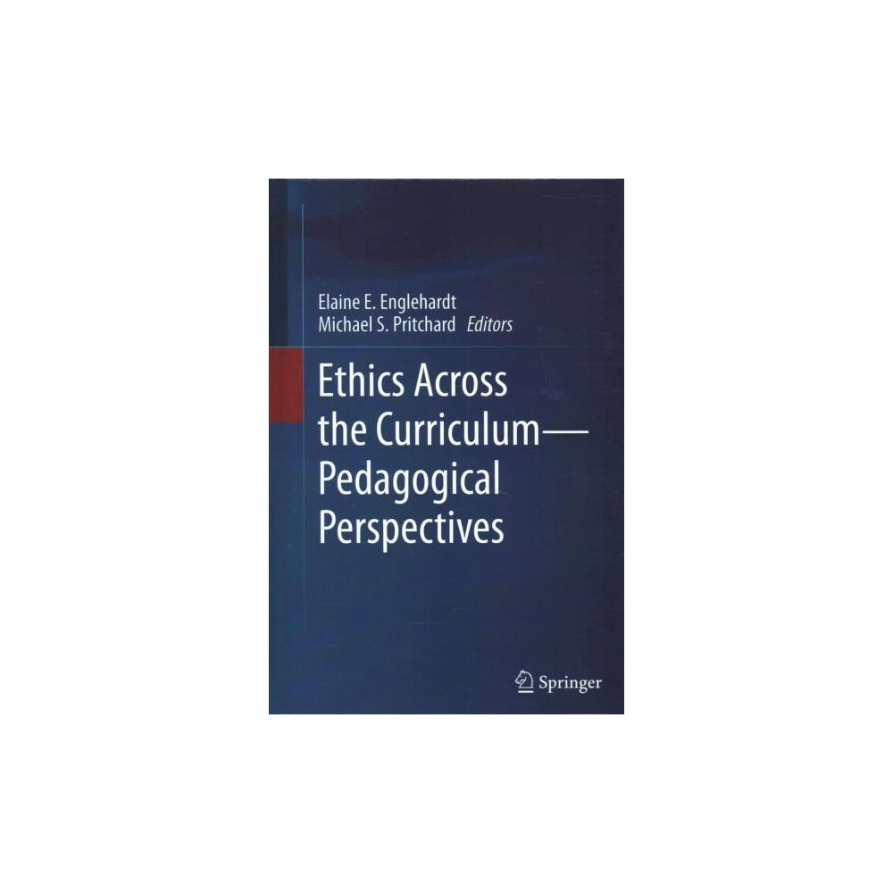 Ethics Across the Curriculum - Pedagogical Perspectives - (Hardcover)