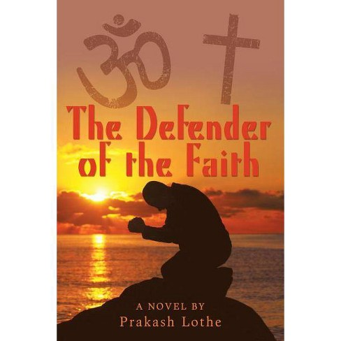 The Defender of the Faith - by  Prakash Lothe (Paperback) - image 1 of 1