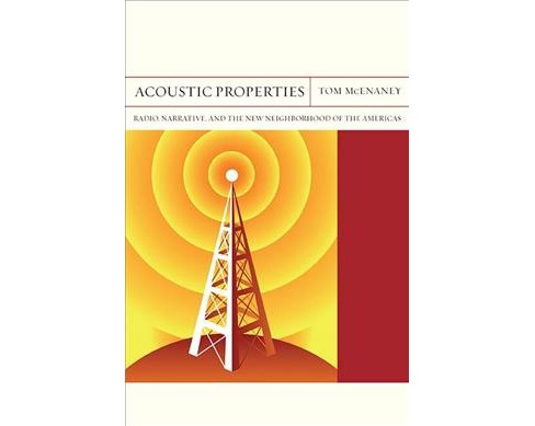 Acoustic Properties : Radio, Narrative, and the New Neighborhood of the Americas (Paperback) (Tom - image 1 of 1