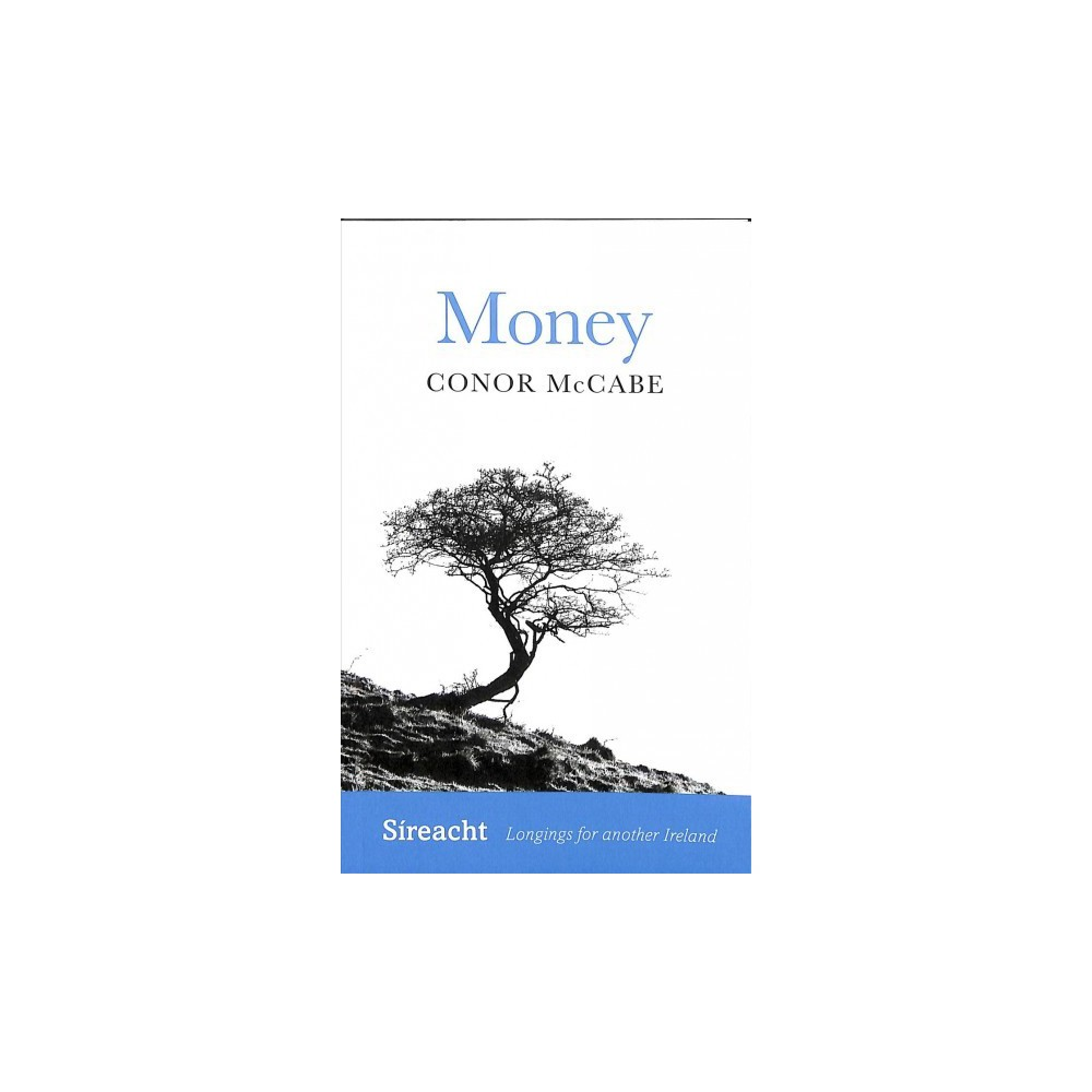 Money - (Sireacht: Longings for Another Ireland) by Conor Mccabe (Paperback)