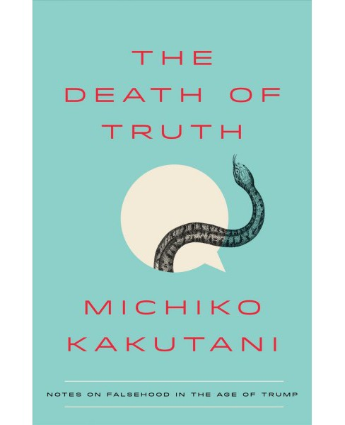 Death of Truth : Notes on Falsehood in the Age of Trump -  by Michiko Kakutani (Hardcover) - image 1 of 1
