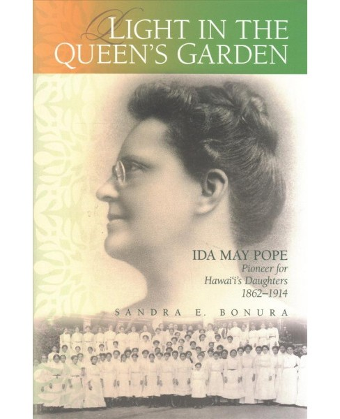 Light in the Queen's Garden : Ida May Pope, Pioneer for Hawai'i's Daughters 1862-1914 - image 1 of 1