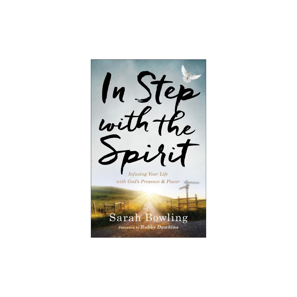 In Step With the Spirit : Infusing Your Life With God's Presence and Power (Paperback) (Sarah Bowling)