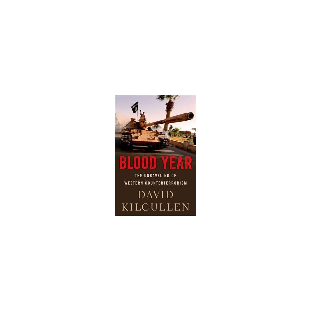 Blood Year : The Unraveling of Western Counterterrorism (Reprint) (Paperback) (David Kilcullen)