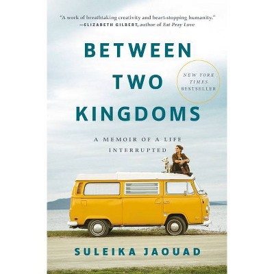 Between Two Kingdoms - by Suleika Jaouad (Hardcover)