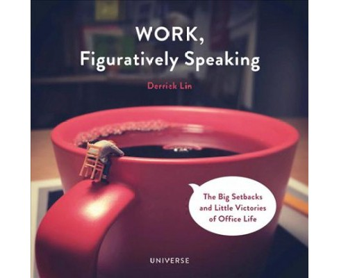 Work, Figuratively Speaking : The Big Setbacks and Little Victories of Office Life -  (Hardcover) - image 1 of 1
