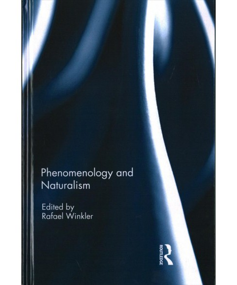 Phenomenology and Naturalism -  (Hardcover) - image 1 of 1