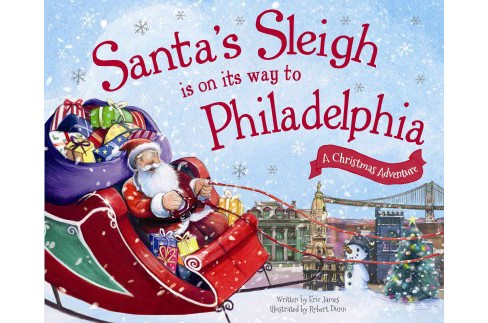 Santa's Sleigh Is on Its Way to Philadelphia : A Christmas Adventure (Hardcover) (Eric James) - image 1 of 1