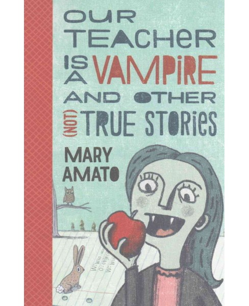 Our Teacher Is a Vampire and Other (Not) True Stories -  Reprint by Mary Amato (Paperback) - image 1 of 1