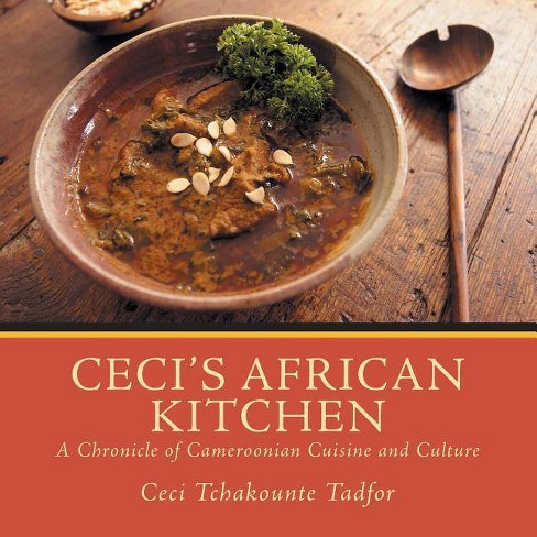 Ceci's African Kitchen - by  Ceci Tchakounte Tadfor (Paperback) - image 1 of 1