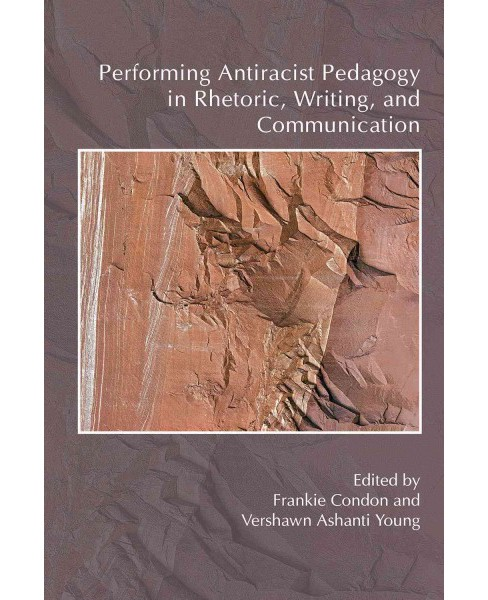 Performing Antiracist Pedagogy in Rhetoric, Writing, and Communication (Paperback) - image 1 of 1