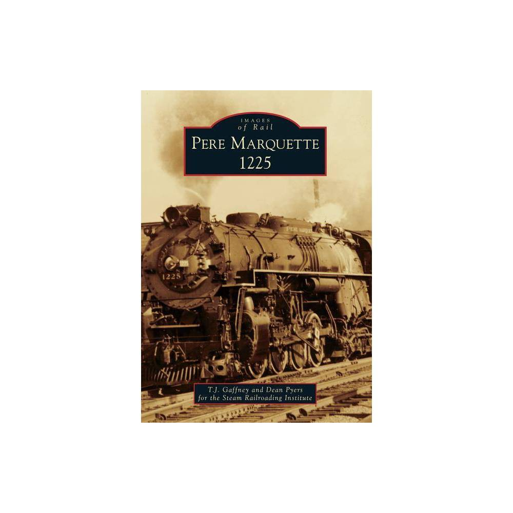 Pere Marquette 1225 Images Of Rail By T J Gaffney Paperback