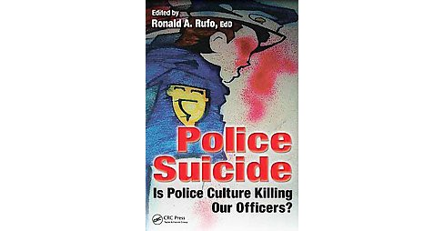 Police Suicide : Is Police Culture Killing Our Officers? (Paperback) - image 1 of 1