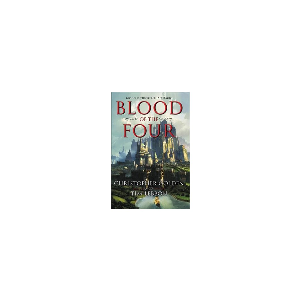 Blood of the Four - by Christopher Golden & Tim Lebbon (Hardcover)