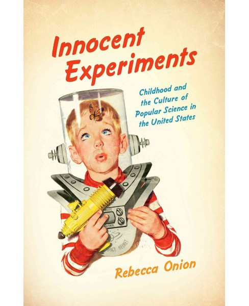 Innocent Experiments : Childhood and the Culture of Popular Science in the United States (Paperback) - image 1 of 1