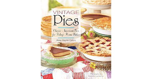 Vintage Pies : Classic American Pies for Today's Home Baker (Hardcover) (Anne Haynie Collins) - image 1 of 1